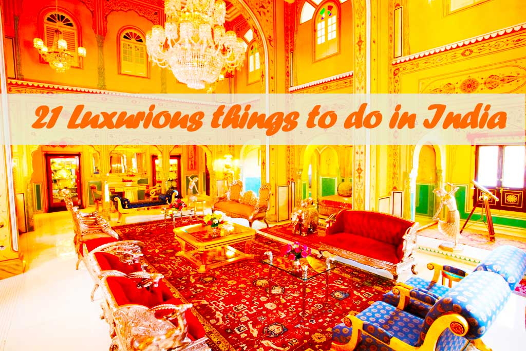 Luxurious things to do india